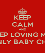 KEEP CALM AND KEEP LOVING MY  ONE & ONLY BABY CHRISSTINA - Personalised Poster A4 size