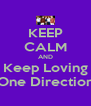 KEEP CALM AND Keep Loving One Direction - Personalised Poster A4 size