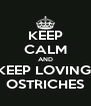 KEEP CALM AND KEEP LOVING  OSTRICHES - Personalised Poster A4 size