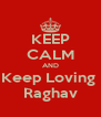 KEEP CALM AND Keep Loving  Raghav - Personalised Poster A4 size