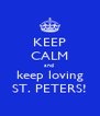 KEEP CALM and  keep loving ST. PETERS! - Personalised Poster A4 size
