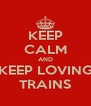 KEEP CALM AND KEEP LOVING TRAINS - Personalised Poster A4 size