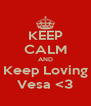 KEEP CALM AND Keep Loving Vesa <3 - Personalised Poster A4 size