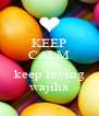 KEEP CALM AND keep loving wajiha - Personalised Poster A4 size