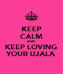 KEEP CALM AND KEEP LOVING YOUR UJALA - Personalised Poster A4 size