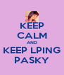 KEEP CALM AND KEEP LPING PASKY - Personalised Poster A4 size