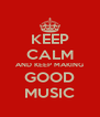 KEEP CALM AND KEEP MAKING GOOD MUSIC - Personalised Poster A4 size
