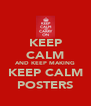 KEEP CALM AND KEEP MAKING KEEP CALM POSTERS - Personalised Poster A4 size