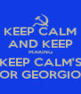 KEEP CALM AND KEEP MAKING KEEP CALM'S FOR GEORGIOS - Personalised Poster A4 size