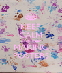 KEEP CALM AND KEEP MAKING POSTERS - Personalised Poster A4 size