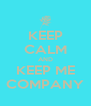 KEEP CALM AND KEEP ME COMPANY - Personalised Poster A4 size