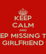 KEEP CALM AND KEEP MISSING THE GIRLFRIEND - Personalised Poster A4 size