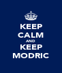 KEEP CALM AND KEEP MODRIC - Personalised Poster A4 size