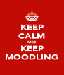 KEEP CALM AND KEEP MOODLING - Personalised Poster A4 size