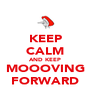 KEEP CALM AND KEEP MOOOVING FORWARD - Personalised Poster A4 size