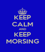KEEP CALM AND KEEP MORSING - Personalised Poster A4 size