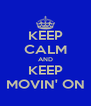 KEEP CALM AND KEEP MOVIN' ON - Personalised Poster A4 size