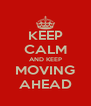 KEEP CALM AND KEEP MOVING AHEAD - Personalised Poster A4 size
