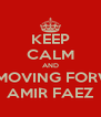 KEEP CALM AND KEEP MOVING FORWARD AMIR FAEZ - Personalised Poster A4 size