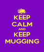 KEEP CALM AND KEEP MUGGING - Personalised Poster A4 size