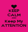 KEEP CALM AND Keep My ATTENTION - Personalised Poster A4 size