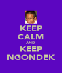 KEEP CALM AND KEEP NGONDEK - Personalised Poster A4 size