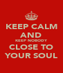 KEEP CALM AND KEEP NOBODY CLOSE TO YOUR SOUL - Personalised Poster A4 size