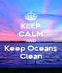 KEEP CALM AND Keep Oceans Clean - Personalised Poster A4 size