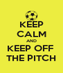 KEEP CALM AND KEEP OFF  THE PITCH - Personalised Poster A4 size