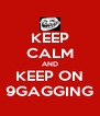 KEEP CALM AND KEEP ON 9GAGGING - Personalised Poster A4 size