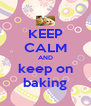 KEEP CALM AND keep on baking - Personalised Poster A4 size