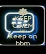 KEEP CALM AND keep on bbm - Personalised Poster A4 size