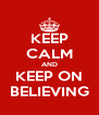 KEEP CALM AND KEEP ON BELIEVING - Personalised Poster A4 size