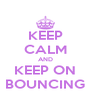 KEEP CALM AND KEEP ON BOUNCING - Personalised Poster A4 size