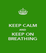 KEEP CALM AND KEEP ON BREATHING - Personalised Poster A4 size