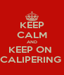 KEEP CALM AND KEEP ON  CALIPERING  - Personalised Poster A4 size
