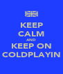 KEEP CALM AND KEEP ON COLDPLAYIN - Personalised Poster A4 size
