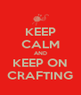 KEEP CALM AND KEEP ON CRAFTING - Personalised Poster A4 size
