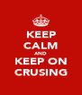 KEEP CALM AND KEEP ON CRUSING - Personalised Poster A4 size