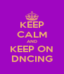 KEEP CALM AND KEEP ON DNCING - Personalised Poster A4 size