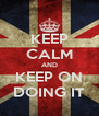 KEEP CALM AND KEEP ON DOING IT - Personalised Poster A4 size