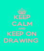 KEEP CALM AND KEEP ON DRAWING  - Personalised Poster A4 size