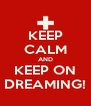 KEEP CALM AND KEEP ON DREAMING! - Personalised Poster A4 size