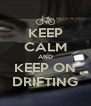 KEEP CALM AND KEEP ON DRIFTING - Personalised Poster A4 size