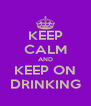 KEEP CALM AND KEEP ON DRINKING - Personalised Poster A4 size