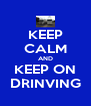 KEEP CALM AND KEEP ON DRINVING - Personalised Poster A4 size