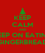 KEEP CALM AND KEEP ON EATING GINGERBREAD - Personalised Poster A4 size