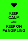 KEEP CALM AND KEEP ON FANGIRLING - Personalised Poster A4 size
