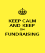 KEEP CALM AND KEEP ON FUNDRAISING  - Personalised Poster A4 size