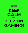 KEEP CALM AND KEEP ON GAMING! - Personalised Poster A4 size